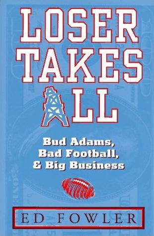 Image for Loser Takes All: Bud Adams, Bad Football, & Big Business