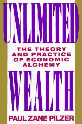 Image for Unlimited Wealth: The Theory and Practice of Economic Alchemy