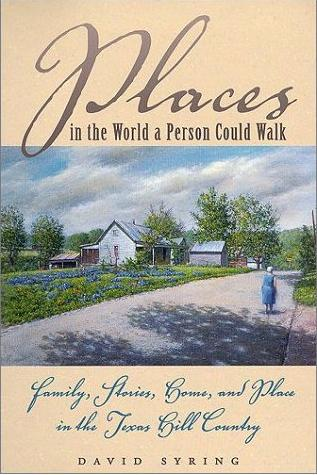 Image for Places in the World a Person Could Walk: Family, Stories, Home, and Place in the Texas Hill Country