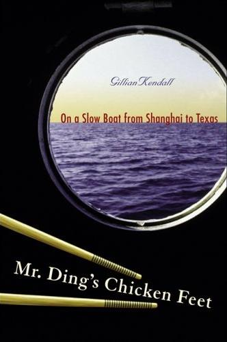 Image for Mr. Ding's Chicken Feet: On a Slow Boat from Shanghai to Texas