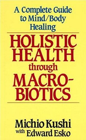 Image for Holistic Health Through Macrobiotics: A Complete Guide to Mind/Body Healing