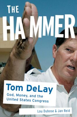 Image for The Hammer: Tom DeLay, God, Money, and the Rise of the Republican Congress