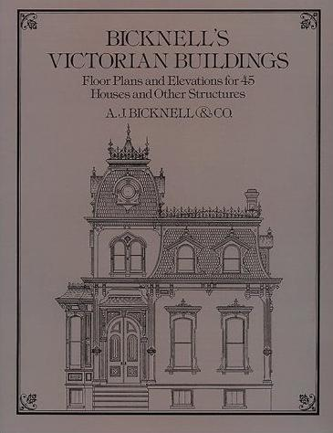 Image for Bicknell's Victorian Buildings: Floor Plans and Elevations for 45 Houses and Other Structures