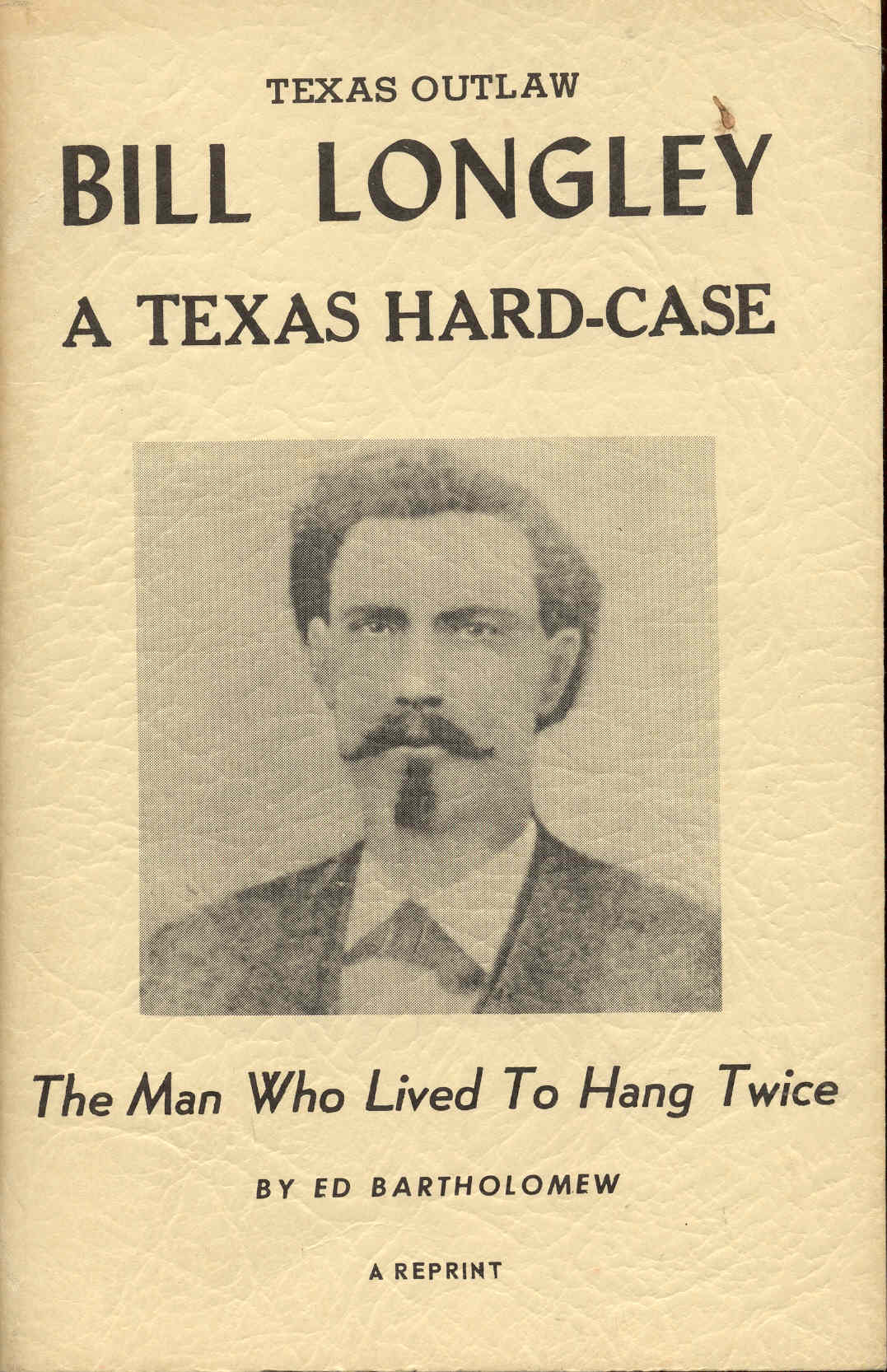 Image for Texas Outlaw Bill Longley: A Texas Hard-Case