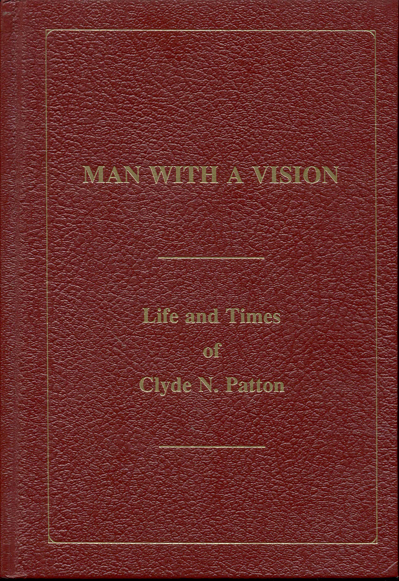 Image for Man with a Vision: Life and Times of Clyde N. Patton