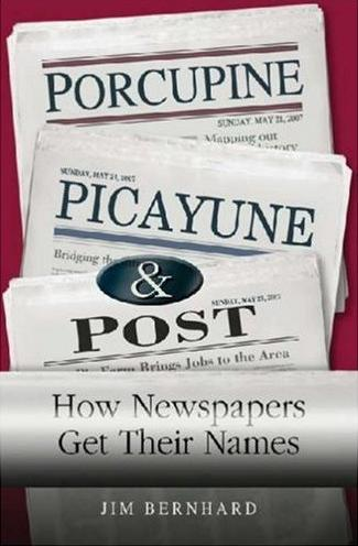 Image for Porcupine, Picayune, and Post: How Newspapers Get Their Names