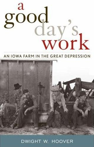 Image for A Good Day's Work: An Iowa Farm in the Great Depression