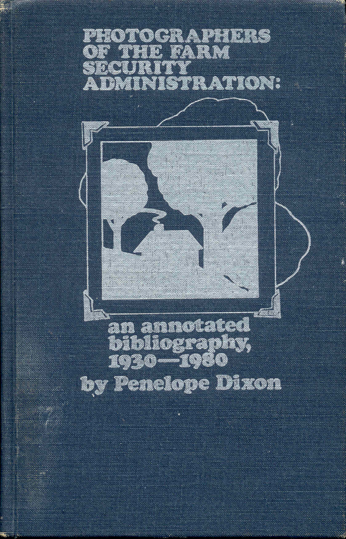 Image for Photographers of the Farm Security Administration: An Annotated Bibliography, 1930-1980