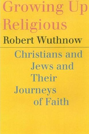 Image for Growing Up Religious: Christians and Jews and Their Journeys of Faith