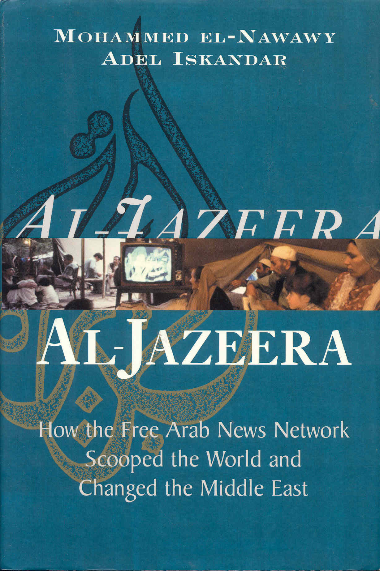 Image for Al-Jazeera: How the Free Arab News Network Scooped the World and Changed the Middle East