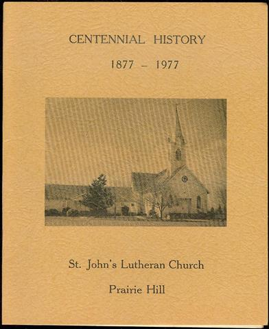 Image for Centennial History: St. John's Lutheran Church of Prairie Hill, 1877-1977