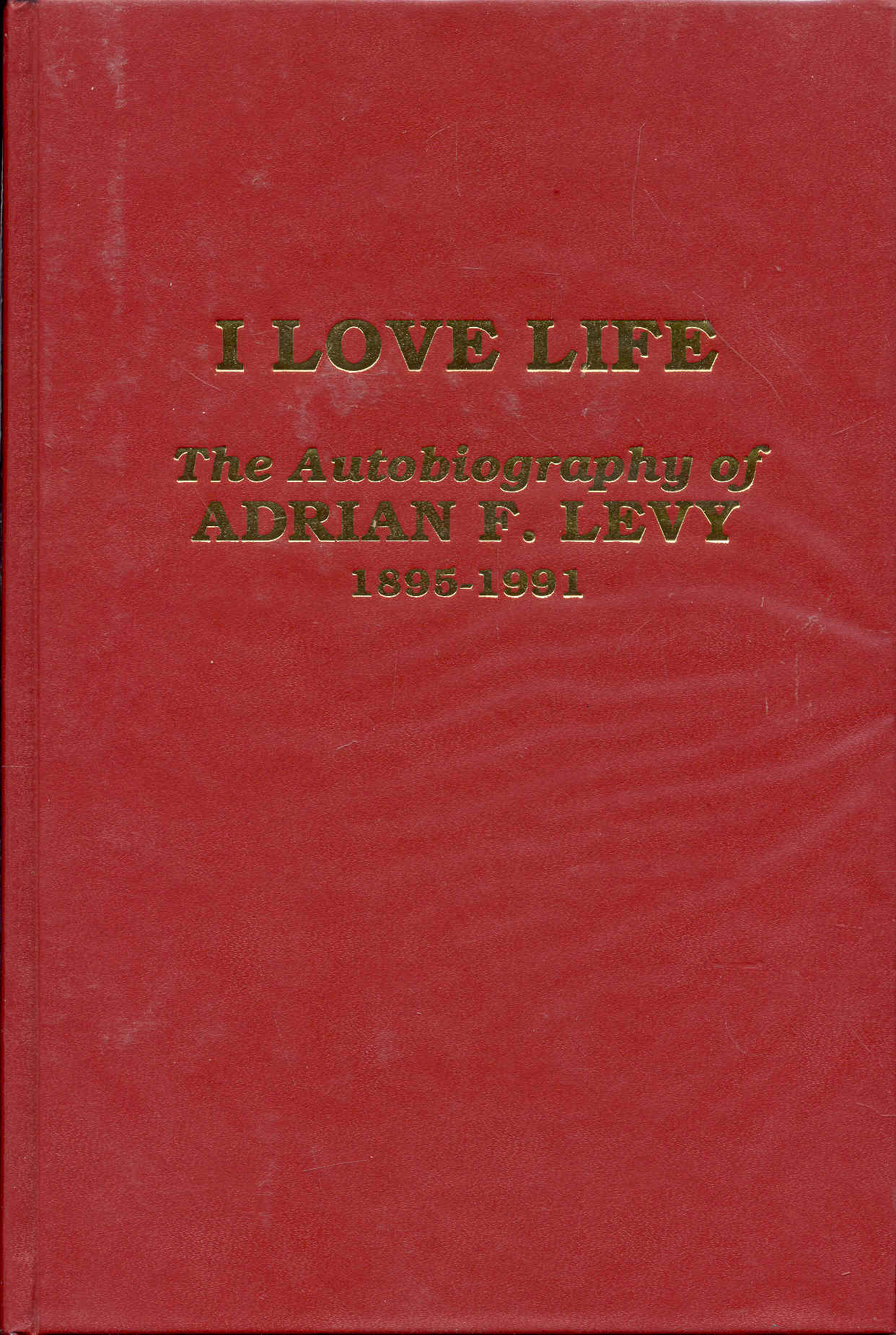 Image for I Love Life; The Autobiography of Adrian F. Levy, 1895-1991