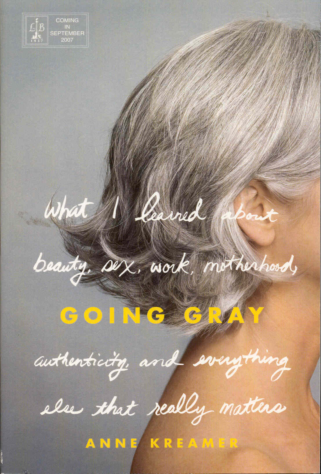 Image for Going Gray: What I Learned About Beauty, Sex, Work, Motherhood, Authenticity, and Everything Else That Really Matters