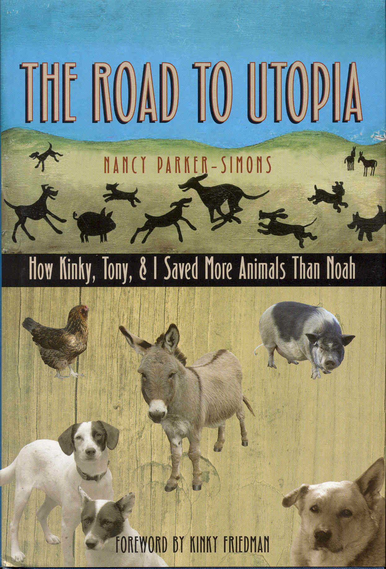 Image for The Road to Utopia: How Kinky, Tony, & I Saved More Animals Than Noah