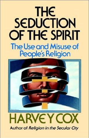 Image for The Seduction of the Spirit: The Use and Misuse of People's Religion