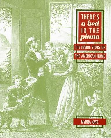 Image for There's a Bed in the Piano: The Inside Story of the American Home