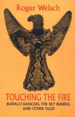 Image for Touching the Fire: Buffalo Dancers, the Sky Bundle, and Other Tales
