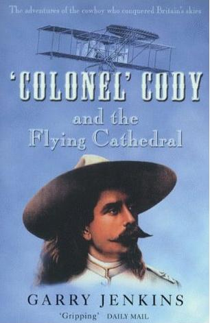 Image for Colonel Cody and the Flying Cathedral: The Adventures of the Cowboy Who Conquered Britain's Skies