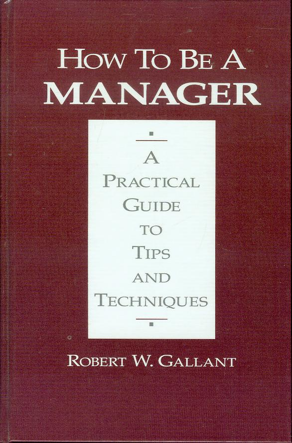 Image for How to be a Manager: A Practical Guide to Tips and Techniques