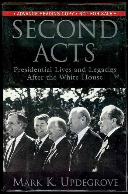 Image for Second Acts: Presidential Lives and Legacies After the White House