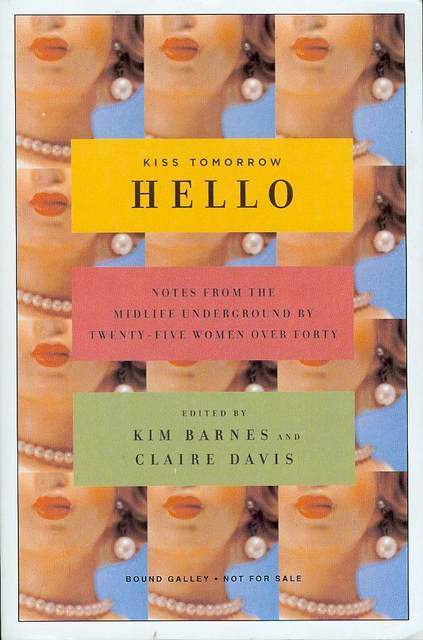 Image for Kiss Tomorrow Hello: Notes from the Midlife Underground by Twenty-five Women over Forty