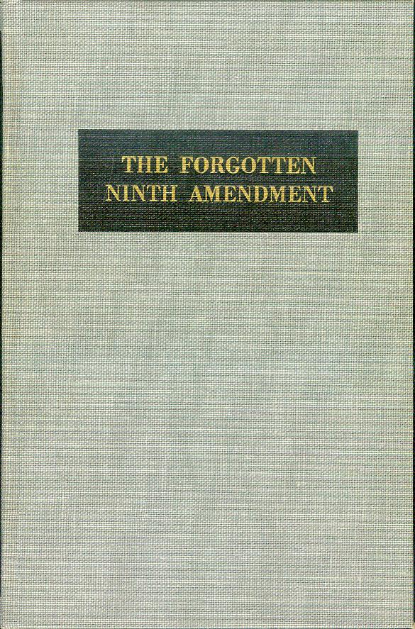 Image for The Forgotten Ninth Amendment: A Call For Legislative and Judicial Recognition of Rights Under Social Conditions of Today