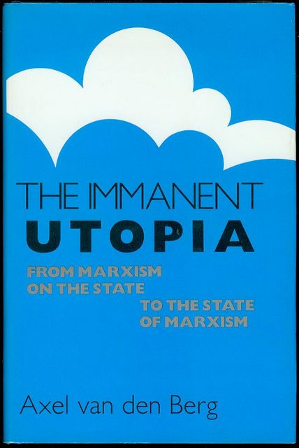 Image for The Immanent Utopia: From Marxism on the State to the State of Marxism