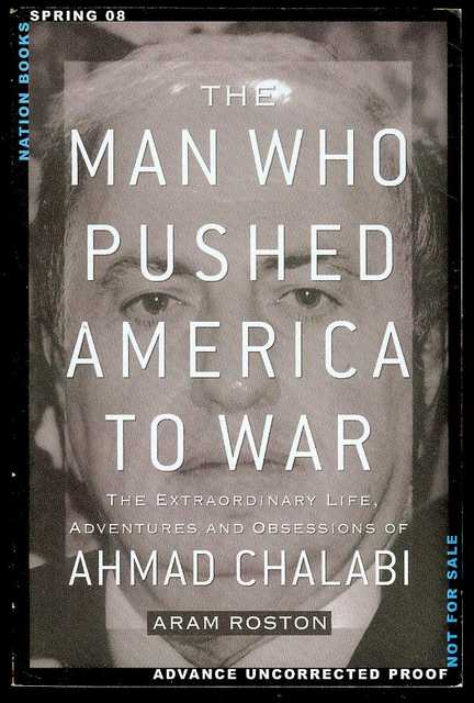 Image for The Man Who Pushed America to War: The Extraordinary Life, Adventures, and Obsessions of Ahmad Chalabi