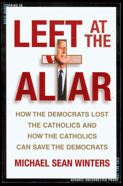 Image for Left at the Altar: How the Democrats Lost the Catholics and How the Catholics Can Save the Democrats