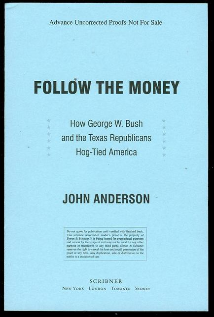 Image for Follow the Money: How George W. Bush and the Texas Republicans Hog-Tied America