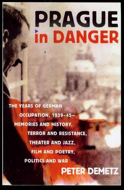 Image for Prague in Danger: The Years of German Occupation, 1939-45 - Memories and History, Terror and Resistance, Theater and Jazz, Film and Poetry, Politics and War