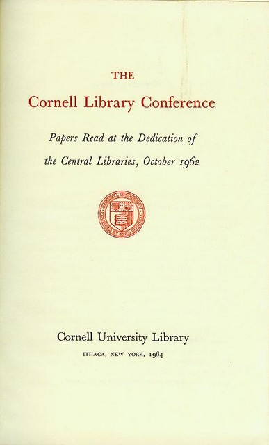 Image for The Cornell Library Conference: Papers Read at the Dedication of the Central Libraries, October 1962