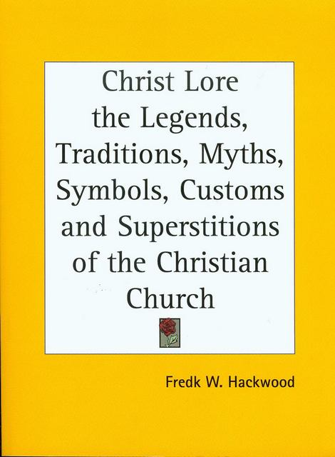 Image for Christ Lore the Legends, Traditions, Myths, Symbols, Customs and Superstitions of the Christian Church 1902