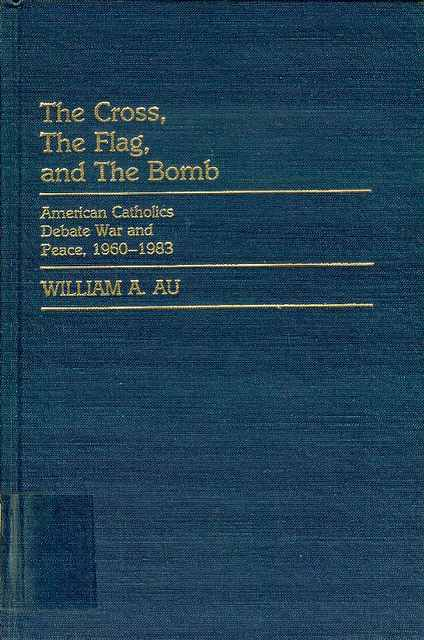 Image for The Cross, the Flag, and the Bomb: American Catholics Debate War and Peace, 1960-1983