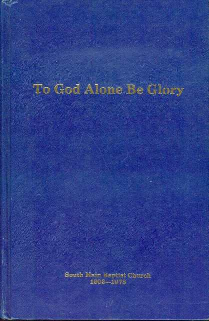 Image for To God Alone Be Glory: A History of South Main Baptist Chuch, 1903-1978