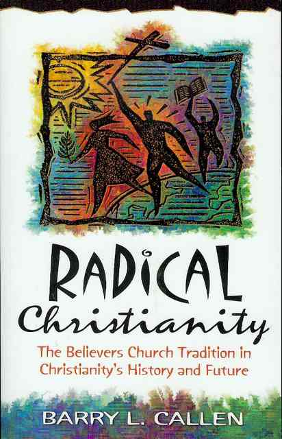 Image for Radical Christianity: The Believers Church Tradition in Christianity's History and Future
