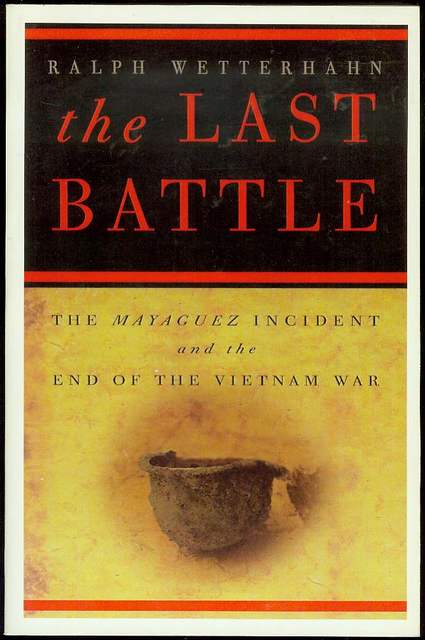 Image for The Last Battle: The Mayaguez Incident and the End of the Vietnam War
