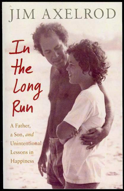 Image for In the Long Run: A Father, a Son, and Unintentional Lessons in Happiness