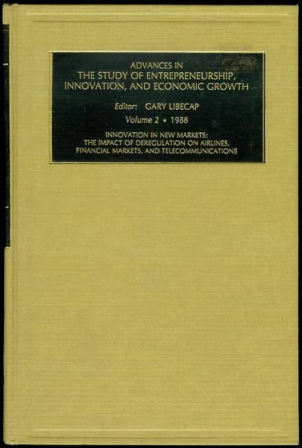 Image for Advances in the Study of Entrepreneurship, Innovation and Economic Growth (Volume 2 - Innovation in New Markets: The Impact of Deregulation on Airlines, Financial Markets, and Telecommunications)