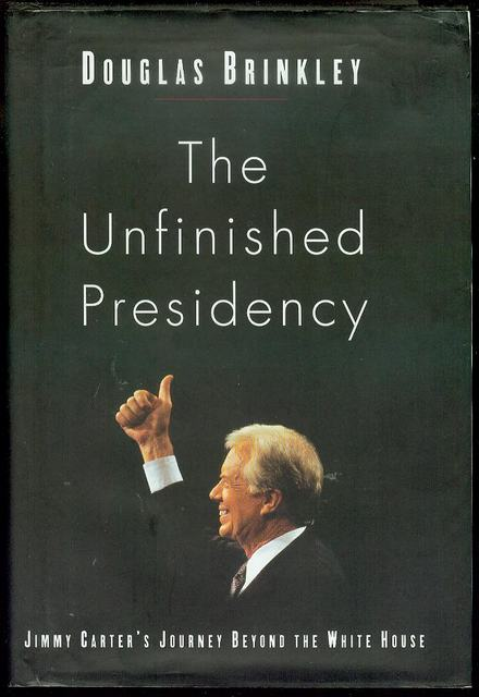 Image for The Unfinished Presidency: Jimmy Carter's Journey Beyond the White House