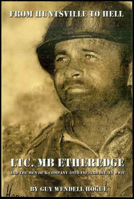 Image for From Huntsville to Hell: LTC. MB Etheredge and The Men of K Company 30th Inf. 3rd Div. in WW II