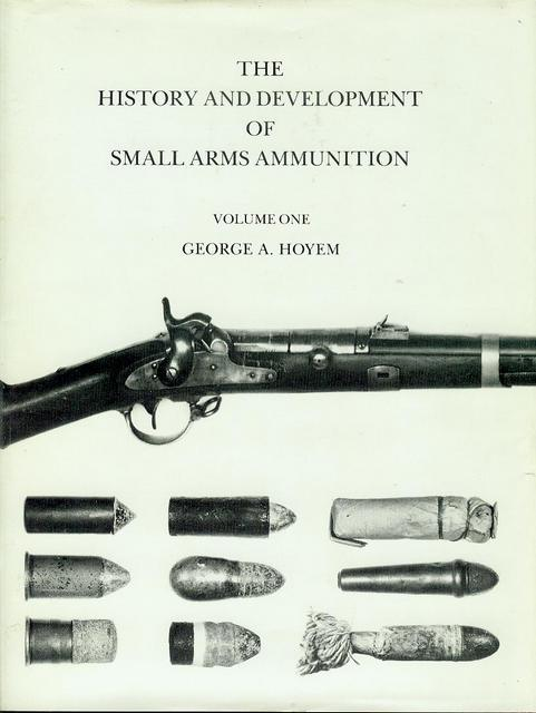 Image for The History and Development of Small Arms Ammunition (Volume 1 - Martial Long Arms: Flintlock Through Rimfire)
