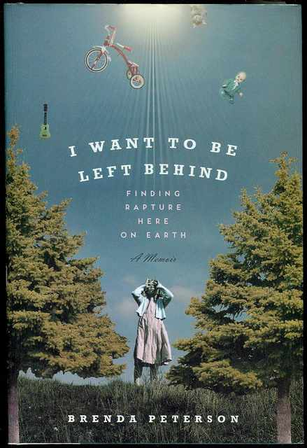 Image for I Want to Be Left Behind: Finding Rapture Here on Earth