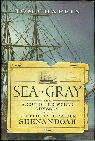 Image for Sea of Gray: The Around-the-World Odyssey of the Confederate Raider Shenandoah