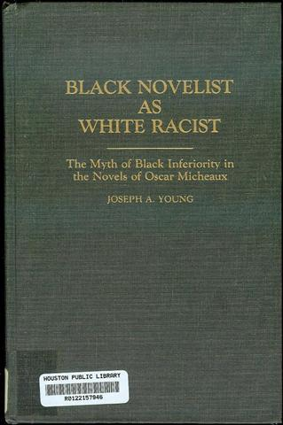 Image for Black Novelist As White Racist: The Myth of Black Inferiority in the Novels of Oscar Micheaux