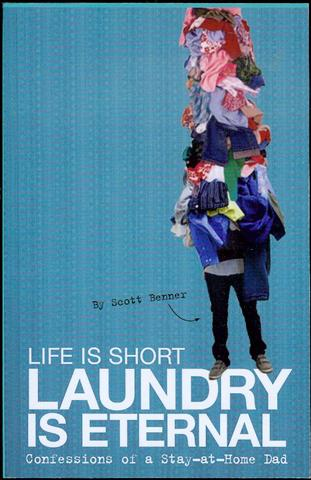 Image for Life Is Short, Laundry Is Eternal: Confessions of a Stay-at-Home Dad