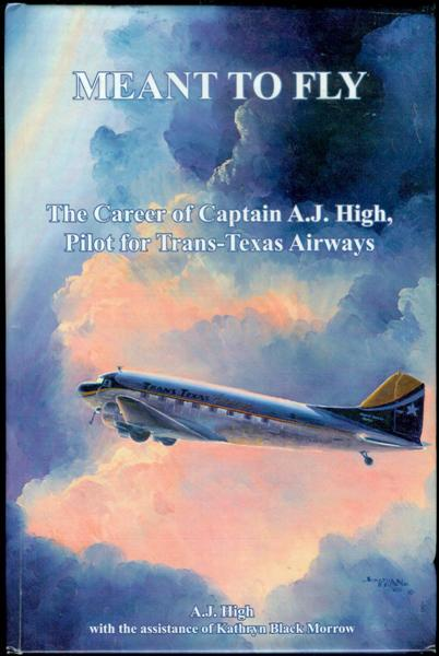 Image for Meant to Fly: The Career of Captain A.J. High, Pilot for Trans-Texas Airways