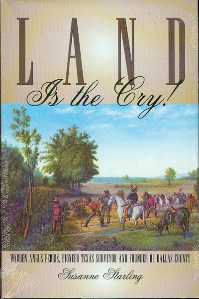 Image for Land is the Cry!: Warren Angus Ferris, Pioneer Texas Surveyor and Founder of Dallas County