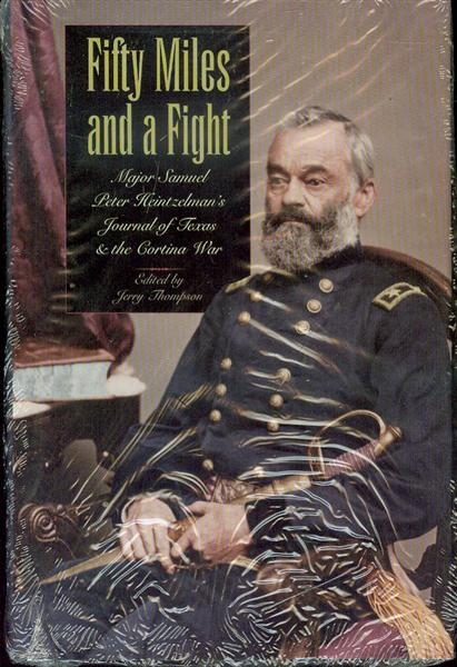 Image for Fifty Miles and a Fight: Major Samuel Peter Heintzelman's Journal of Texas and the Cortina War