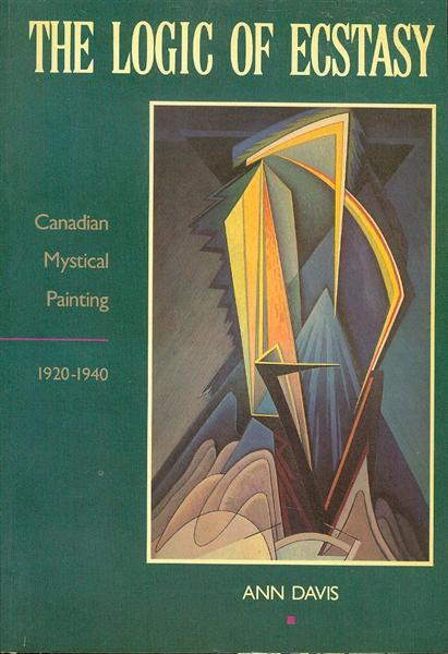 Image for The Logic of Ecstasy: Canadian Mystical Painting, 1920-1940